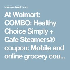 At Walmart: COMBO: Healthy Choice Simply + Cafe Steamers® coupon: Mobile and online grocery coupons and offers - Checkout 51