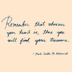 Remember That Wherever Your Heart Is, You Will Find Your Treasure