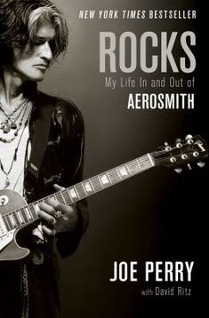 Rocks : my life in and out of Aerosmith by Joe Perry.  Summary:  The lead guitarist of Aerosmith shares behind-the-scenes perspectives into the Rock and Roll Hall of Fame-inducted band, discussing such topics as his teen decision to drop out of school, enduring relationship with Steve Tyler and experiences with fame and recovery.
