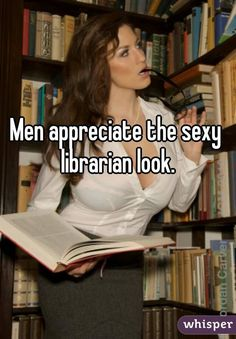 Men and women appreciate the sexy librarian look.