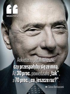 """Ankieterzy pytali Włoszki, czy przespałyby się ze mną. Aż 30 proc. powiedziało """"tak"""", a 70 proc. """"co, jeszcze raz?"""". - Silvio Berlusconi  #cytat #berlusconi #polityka #zabawne #kobiety"""