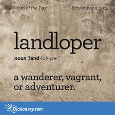 Dictionary.com's Word of the Day - landloper - a wanderer, vagrant, or adventurer.