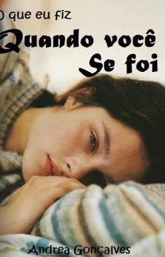 """Leia """"O Que Eu Fiz Quando Você Se Foi... - O que eu fiz quando você se foi"""" #wattpad #romance"""