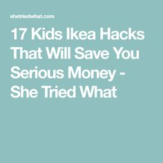 17 Kids Ikea Hacks That Will Save You Serious Money - She Tried What