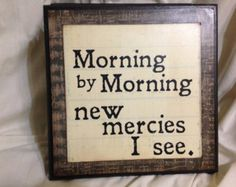 Morning by Morning new mercies I see 10x10 wooden sign