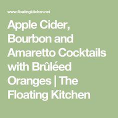 Apple Cider, Bourbon and Amaretto Cocktails with Brûléed Oranges | The Floating Kitchen