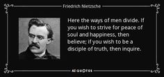"""If you wish to strive for peace of soul and happiness, then believe; if you wish to be a disciple of truth, then inquire."""" - Google Search"""