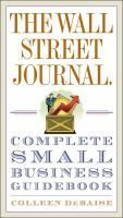 The Wall Street journal complete small business guidebook / Colleen DeBaise.