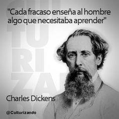 """""""Cada fracaso enseña al hombre algo que necesitaba aprender"""" Charles Dickens"""