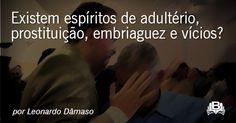 O AGRESTE PRESBITERIANO: Existem espíritos de adultério, prostituição, embr...