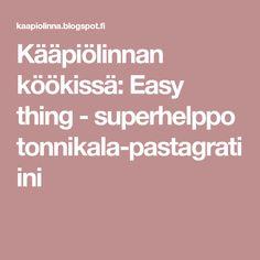 Kääpiölinnan köökissä: Easy thing - superhelppo tonnikala-pastagratiini