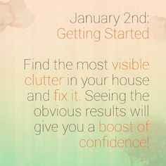 Jan 2nd.  Find the most visible clutter in your house and get it cleared out! #GetOrganized #OrganizeDaily #Organize #NewYear #2014 #Resolutions