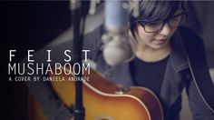 Feist - Mushaboom (COVER) by Daniela Andrade -- SHE'S PERFECT