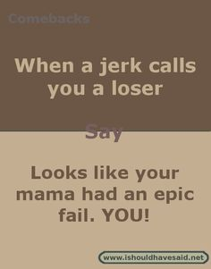 Comebacks when you are called a loser. Check out our top ten comeback lists at www.ishouldhavesaid.net. Comebacks For Bullies, Comebacks For Girls, Smart Comebacks, Funny Insults And Comebacks, Savage Comebacks, Snappy Comebacks, Awesome Comebacks, Rude Quotes, Funny True Quotes