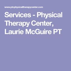 Services - Physical Therapy Center, Laurie McGuire PT