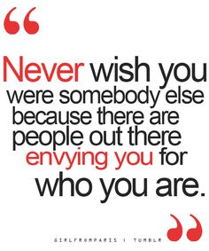Never wish you were someone else