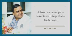 A boss can never get a team to do things that a leader can.