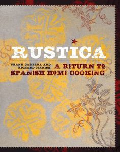 Rustica: A Return to Spanish Home Cooking by Frank Camorra,http://www.amazon.com/dp/1452102430/ref=cm_sw_r_pi_dp_CP-tsb1C4DD6V9EJ