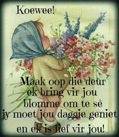 Blomme vir jou Good Morning Messages, Good Morning Good Night, Cute Quotes, Best Quotes, Nice Sayings, Lekker Dag, Cute Cartoon Images, Afrikaanse Quotes, Goeie More