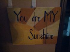 You are my sunshine pallet sign (hoc made 9-12-14)