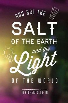 Scripture Quotes Inspirational-You are the salt of the earth and the light of the world. (Matthew 5:13-16) #bible #biblejournaling #biblestudy #jesus #quotes #quoteoftheday #words #wordstoliveby #wordoftheday #inspiration #inspirationalquotes #inspired #inspiredaily #prayerrequest #christian #anxiety #heartbreak #faith