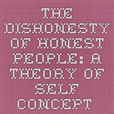 The Dishonesty of Honest People: A Theory of Self-Concept - Keywords: honesty, decision making, policy, self. >> People like to think of themselves as honest. However, dishonesty pays—and it often pays well. How do people resolve this tension? This research shows that people behave dishonestly enough to profit but honestly enough to delude themselves of their own integrity. Two mechanisms allow for such self-concept maintenance: inattention to moral standards & categorization malleability.