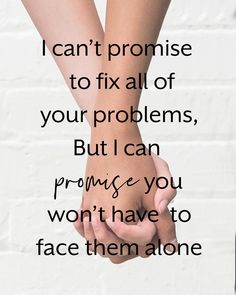 """""""I can't promise to fix all of your problems, but I can promise you won't have to face them alone. Love Is All, True Love, Wedding Supplies, Party Supplies, Best Quotes, Love Quotes, Inspirational Quotes About Love, Love Words, I Can"""