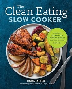 130 Slow Cooker Recipes to Help You Get a Quick Start on Clean Eating  Whether you
