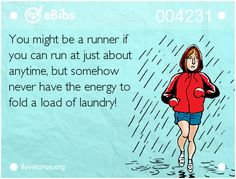 Running Humor You might be a runner if you can run at just about anytime, but somehow never have the energy to fold a load of laundry. Running Memes, Running Quotes, Running Motivation, Running Workouts, Fitness Motivation, Fitness Humour, Funny Running, I Love To Run, Run Like A Girl