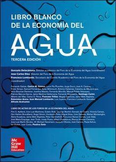 Libro blanco de la economía del agua / coordinadores Gonzalo Delacámara, Franscisco Lombardo, José Carlos Díez  Aravaca (Madrid) : McGraw Hill Education, D.L. 2017
