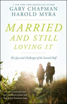 Married and still loving it : the joys and challenges of the second half / Gary Chapman, Harold Myra.