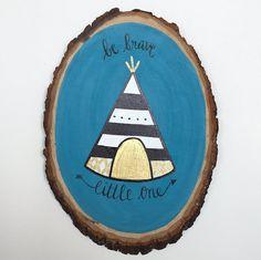 Walnut Wood Slice Art // Teepee// Be Brave Little One by DoodlebugLettering