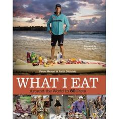 "What I Eat by Peter Mezel & Faith D'Aluisio: Photo portraits of 80 people from 30 countries and the food they eat in one day. (The sequel to ""Hungry Planet: What the World Eats""). $22.72"