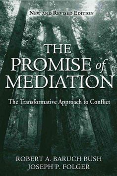 The Promise Of Mediation: The Transformative Model For Conflict Resolution