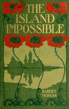 Harriet Morgan. The Island Impossible. Boston, 1899.