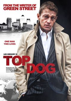 TOP DOG. Based on my own novel, I wrote the screenplay for this movie which will soon enter pre-production. It will star Leo Gregory who played Bovver in Green Street.