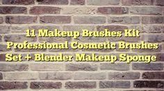 11 Makeup Brushes Kit Professional Cosmetic Brushes Set + Blender Makeup Sponge - http://thisissnews.com/11-makeup-brushes-kit-professional-cosmetic-brushes-set-blender-makeup-sponge-2/