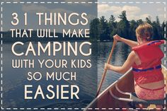 31 Things That Will Make Camping With Your Kids So Much Easier....or in our case lake shore excursions