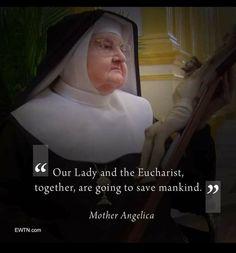 Mother Angelica, Eucharist, Lady
