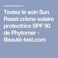 Testez le soin Sun Reset crème solaire protectrice SPF 50 de Phytomer - Beauté-test.com