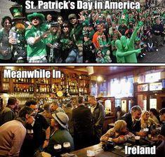 St Patrick's Day In America Vs. Ireland st patricks day humor st patricks day me. - St Patrick's Day In America Vs. Ireland st patricks day humor st patricks day memes st patricks d - St Patricks Day Meme, St Patricks Day Pictures, Saint Patricks, St Patrick's Day Trivia, Irish Memes, Funny Images, Funny Pictures, Funny Pics, Fail Pictures