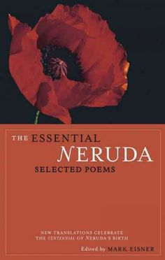 Essential Neruda : Selected Poems http://library.sjeccd.edu/record=b1164699~S1