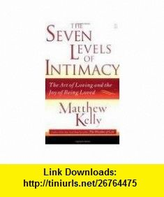 The Seven Levels of Intimacy Publisher Fireside Matthew Kelly ,   ,  , ASIN: B004TK9BHA , tutorials , pdf , ebook , torrent , downloads , rapidshare , filesonic , hotfile , megaupload , fileserve