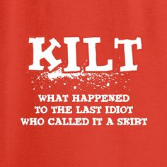If you are a kilt wearing man, either full or part time, you've heard them all, and have snappy replies at the ready at all times. Take a break and let our shirt do the talking for you! White on Fiery