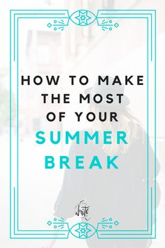 College student tips for how to make the most of your summer break. Get a head start on the school year and enjoy your time off!
