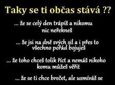 Taky se ti to občas stává? True Quotes, Motivational Quotes, Sad Stories, English Quotes, Amazing Quotes, True Words, Motto, Quotations, Texts
