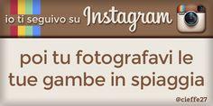Io ti seguivo su Instagram, poi tu fotografavi le tue gambe in spiaggia.
