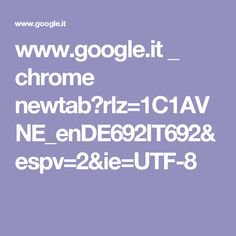 www.google.it _ chrome newtab?rlz=1C1AVNE_enDE692IT692&espv=2&ie=UTF-8