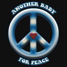 Another Baby for Peace by Samuel Sheats on Redbubble. Available as baby onesies and children's clothing. Also in an assortment of colors. #baby #infant #toddler #peace #love #activism #maternity