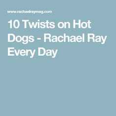 10 Twists on Hot Dogs - Rachael Ray Every Day